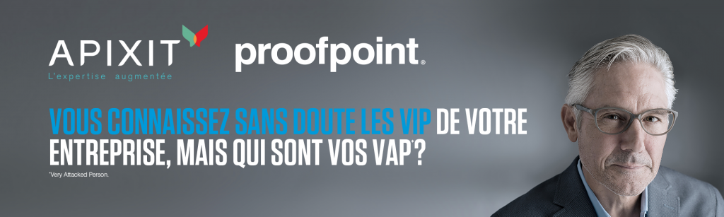 Proofpoint APIXIT Very Attacked Person Cybersécurité